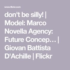 don't be silly! | Model: Marco Novella Agency: Future Concep… | Giovan Battista D'Achille | Flickr
