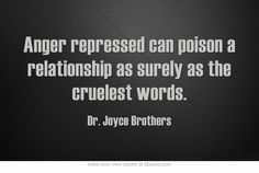Anger repressed can poison a relationship as surely as the...