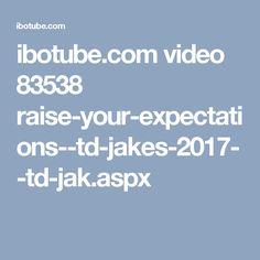 ibotube.com video 83538 raise-your-expectations--td-jakes-2017--td-jak.aspx