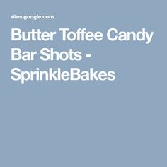 Butter Toffee Candy Bar Shots - SprinkleBakes