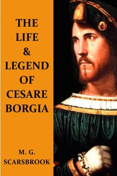 The Life  Legend Of Cesare Borgia