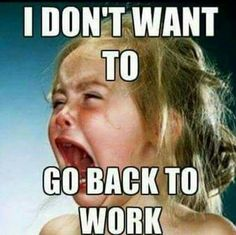 """21 Back to Work Memes - """"I don't want to go back to work."""" work 21 Funny Back to Work Memes Make That First Day Back Less Dreadful Sarcastic Quotes, Funny Quotes, Life Quotes, Funny Memes, Hilarious Work Memes, Sarcastic Work Humor, Funny Stuff, Trust Quotes, Teacher Humor"""