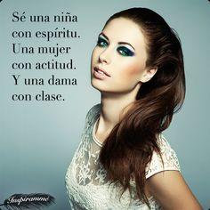 Sé una niña con espíritu. Una mujer con actitud. Y una dama con clase. #Inspiramme #Tresemme #Frase #quotes
