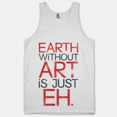 Earth Without Art Throw Pillow by LookHUMAN from Saved to Things I want as gifts. Summer Outfits, Cute Outfits, Summer Clothes, Sweater Shirt, T Shirt, Statement Tees, White Tank, Shirts With Sayings, Dress To Impress