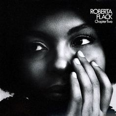 Roberta Flack - Killing me Softly, my all-time favorite. Way before my time but I think her music is timeless.