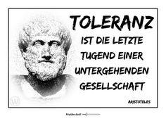 #Politikversagen (Übertriebene) Toleranz (von Gewalt und Menschenfeindlichkeit) ist die letzte Tugend einer untergehenden Gesellschaft. — Aristoteles