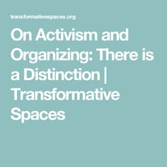 On Activism and Organizing: There is a Distinction   Transformative Spaces