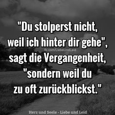 Du stolperst nicht, weil ich… You do not stumble because I … Also visit us —> www.herz-and-seel … Powerful Quotes, Sad Quotes, Life Quotes, German Quotes, Thats The Way, Life Motivation, True Words, True Stories, Quotations