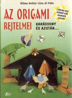 Az origami rejtelmei - Origami Kreatív - Picasa Webalbumok Origami And Kirigami, Origami Folding, Paper Folding, Origami Paper, Origami Books, Christmas Origami, Christmas Nativity, Christmas Crafts, Origami Tutorial