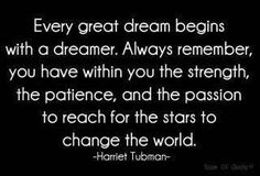 Every great dream begins with a dreamer. Always remember, you have within you... | Harriet Tubman Picture Quotes | Quoteswave