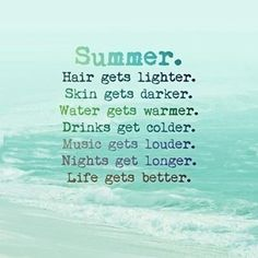 Latest Summer: Hair gets lighter. Skin gets darder. Life gets better - schöne zitate - Quotes Motivacional Quotes, Great Quotes, Quotes To Live By, Inspirational Quotes, Beach Quotes And Sayings, Cute Beach Quotes, Funny Beach, Peace Quotes, Happiness Quotes