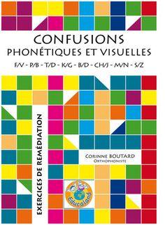 Confusions phonétiques et visuelles - Educaland.com Plus de 140 fiches  d'exercices photocopiables sur les confusions sourdes / sonores et ou visuelles  !