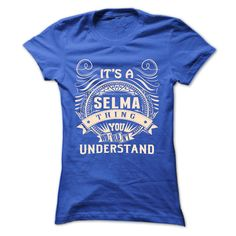 SELMA .Its a SELMA Thing You Wouldnt Understand - T Shirt, Hoodie, Hoodies, Year,Name, Birthday
