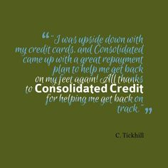 """I was upside down with my credit cards, and Consolidated came up with a great repayment plan to help me get backon my feet again! All thanks to Consolidated Credit for helping me get back on track."" - C. Tickhill #DebtStories #DebtRelief #happyclients #debtmanagement #consolidatedcredit"