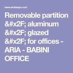 Removable partition / aluminum / glazed / for offices - ARIA - BABINI OFFICE