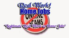 Here you will find all legitimate real work at home jobs with no scams!
