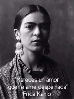 Merezco un amor que me ame despeinada.❤Friducha de mis amores❤