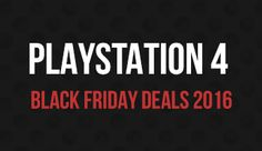 [UK] PlayStation 4 Black Friday Deals 2016 - Huge List #Playstation4 #PS4 #Sony #videogames #playstation #gamer #games #gaming