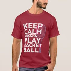 Keep Calm Play Racket Ball T-shirt Sport Athlete - Racquetball Gift Idea World's Greatest Dad, Rackets, Sport T Shirt, Tshirt Colors, Keep Calm, Funny Tshirts, Athlete, Fitness Models, Dads