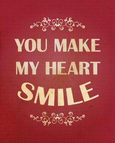 You make my heart smile :)