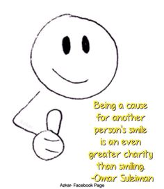 Being a cause for another person's smile is an even greater charity than smiling. - Omar Suleiman