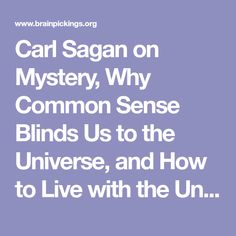 Carl Sagan on Mystery, Why Common Sense Blinds Us to the Universe, and How to Live with the Unknown – Brain Pickings