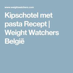 Kipschotel met pasta Recept | Weight Watchers België