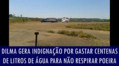 Dilma gera indignação por gastar centenas de litros de água para não res...