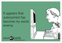 It appears that autocorrect has become my worst enema. | Workplace Ecard | someecards.com