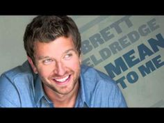 """Mean to Me - Brett Eldredge. """"If I could be the name that changes yours...the peaceful in your sleep...the faith that sets you free..."""""""