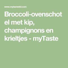 Broccoli-ovenschotel met kip, champignons en krieltjes - myTaste