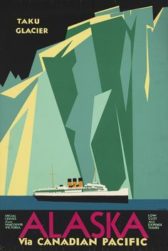 One of our fave CP posters for Taku Glacier, Alaska.