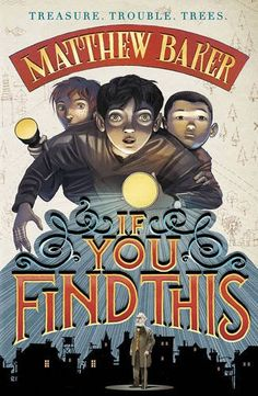 "★ If You Find This, by Matthew Baker | ""Reminiscent of Louis Sachar's Holes (1998), this is a rich, captivating tale about family and redemption that redefines the meaning of treasure."""