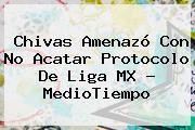 http://tecnoautos.com/wp-content/uploads/imagenes/tendencias/thumbs/chivas-amenazo-con-no-acatar-protocolo-de-liga-mx-mediotiempo.jpg Liga MX. Chivas amenazó con no acatar protocolo de Liga MX - MedioTiempo, Enlaces, Imágenes, Videos y Tweets - http://tecnoautos.com/actualidad/liga-mx-chivas-amenazo-con-no-acatar-protocolo-de-liga-mx-mediotiempo/