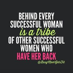 Behind every successful woman is a tribe of other successful women who have her back!  #inspiration #motivation #successfulwomen