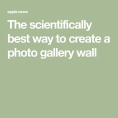 The scientifically best way to create a photo gallery wall Black Chalkboard, Wall Ideas, Layouts, Photo Galleries, Gallery Wall, Science, Popular, Create, House
