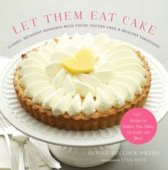 """""""Let Them Eat Cake: healthier takes on decadent desserts"""" -- Let Them Eat Cake featured on the blog: King Arthur Flour"""