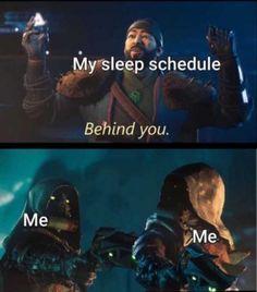 My sleep scheduleBehind you.MeMe...