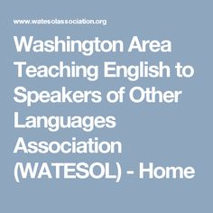 Washington Area Teaching English to Speakers of Other Languages Association (WATESOL) - Home