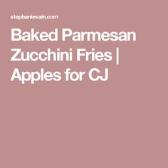 Baked Parmesan Zucchini Fries | Apples for CJ
