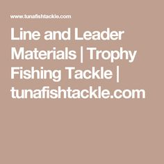 Line and Leader Materials | Trophy Fishing Tackle | tunafishtackle.com