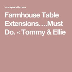 Farmhouse Table Extensions….Must Do. « Tommy & Ellie