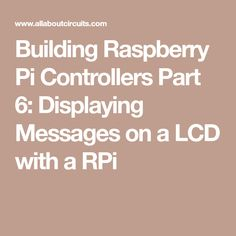 Building Raspberry Pi Controllers Part 6: Displaying Messages on a LCD with a RPi