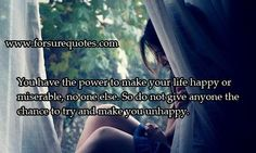 Quotes about not give anyone the chance to try make you unhappy
