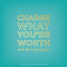 Charge what you're worth.
