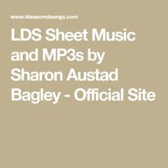 LDS Sheet Music and MP3s by Sharon Austad Bagley - Official Site