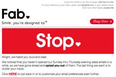 Email Marketing 101: Fab stops sending emails (and cluttering your inbox) if you haven't opened them for so many days.