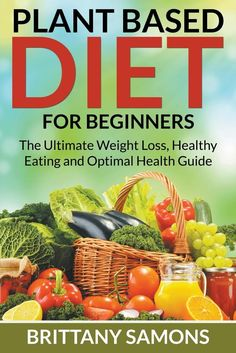 Plant Based Diet for Beginners : The Ultimate Weight Loss, Healthy Eating and Op. Plant Based Diet for Beginners : The Ultimate Weight Loss, Healthy Eating and Op., based diet for weight loss Weight Loss Meals, Diet Food To Lose Weight, Healthy Weight Loss, Losing Weight, Reduce Weight, Plant Based Eating, Plant Based Diet, Plant Based Recipes, Healthy Detox