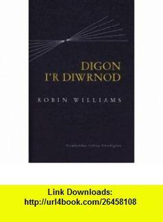 Digon ir Diwrnod Cyfrol o Fyfyrdodau (Welsh Edition) (9781902416397) Robin Williams , ISBN-10: 1902416392  , ISBN-13: 978-1902416397 ,  , tutorials , pdf , ebook , torrent , downloads , rapidshare , filesonic , hotfile , megaupload , fileserve