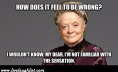 From Downton Abbey,The Dowager Countess of Grantham. Downton Abbey, Funny Quotes, Funny Memes, Jokes, Sarcastic Qoutes, Humor Quotes, Quotable Quotes, Emergency Room, Lady Violet